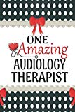 One Amazing Audiology Therapist: Medical Theme Decorated Lined Notebook For Gratitude And Ap...