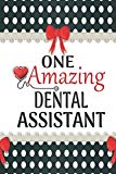 One Amazing Dental Assistant: Medical Theme Decorated Lined Notebook For Gratitude And Appre...