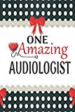 One Amazing Audiologist: Medical Theme Decorated Lined Notebook For Gratitude And Appreciati...