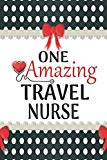 One Amazing Travel Nurse: Medical Theme Decorated Lined Notebook For Gratitude And Appreciat...