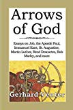 Arrows of God: Essays on Job, the Apostle Paul, Immanuel Kant, St. Augustine, Martin Luther,...