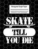 Hexagonal Graph Paper: Organic Chemistry & Biochemistry Notebook, Vibrant Skate Till You Die...