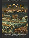 Japan and World War I: The History of the Japanese Empire's Participation in the Great War