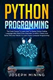 Python Programming: The Crash Course To Learn How To Master Python Coding Language With PRAC...