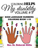 COLORING HELPS MY DISIBILITY VOLUME # 3: SIGN LANGUAGE NUMBERS 1-10
