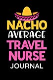 Nacho Average Travel Nurse Journal: Womens Funny Travel RN Hospital Journal for notes of pat...