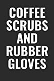 Coffee Scrubs And Rubber Gloves: 100 page 6 x 9 Blank Lined funny meme journal for coffee lo...