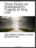 Three Essays on Shakespeare's Tragedy of King Lear