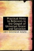 Practical Hints To Believers In The Gospel Of Universal Grace And Salvation