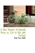 A New Memoir Of Hannah More: Or, Life In Hall And Cottage