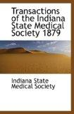 Transactions of the Indiana State Medical Society 1879