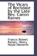 The Vicars Of Rochdale By The Late Rev. Canon Raines
