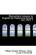 Elementary Lessons In English For Home And School Use