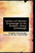 Letters Of Horatio Greenough To His Brother, Henry Greenough
