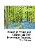Diseases of Females and Children: And Their Homoeopathic Treatment