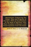 Mormonism: Embracing the Origin, Rise and Progress of the Sect: With an Examination of the B...