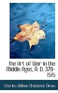 The Art Of War In The Middle Ages, A. D. 378-1515