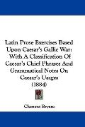 Latin Prose Exercises Based Upon Caesar's Gallic War