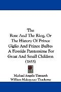 The Rose And The Ring, Or The History Of Prince Giglio And Prince Bulbo