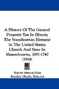 A History Of The General Property Tax In Illinois; The Scandinavian Element In The United St...
