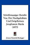 Schriftmassiger Bericht Von Der Hochgelobten Und Ewig-Reinen Jungfrauen Maria (1673) (German...