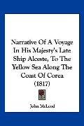Narrative Of A Voyage In His Majesty's Late Ship Alceste, To The Yellow Sea Along The Coast ...