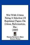 War With Crime: Being A Selection Of Reprinted Papers On Crime, Reformation, Etc. (1889)