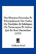 Des Histoires Orientales Et Principalement Des Turkes Ou Turchikes Et Schitiques Ou Tartares...