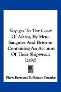 Voyages To The Coast Of Africa, By Mess. Saugnier And Brisson: Containing An Account Of Thei...