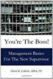 You'Re The Boss: Management Basics For The New Supervisor