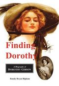 Finding Dorothy : A Biography of Dorothy Gibson