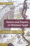 Nature and Empire in Ottoman Egypt: An Environmental History (Studies in Environment and His...
