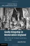 Godly Kingship in Restoration England: The Politics of The Royal Supremacy, 1660-1688 (Cambr...