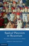 Radical Platonism in Byzantium: Illumination and Utopia in Gemistos Plethon (Cambridge Class...