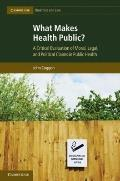 What Makes Health Public? : A Critical Evaluation of Moral, Legal, and Political Claims in P...