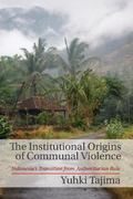 Institutional Origins of Communal Violence : Indonesia's Transition from Authoritarian Rule