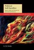 Political Self-Sacrifice : Agency, Body and Emotion in International Relations
