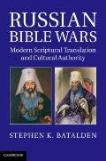 Russian Bible Wars : Modern Scriptural Translation and Cultural Authority