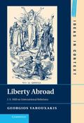 Liberty Abroad: J. S. Mill on International Relations : J. S. Mill on International Relations