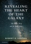 Revealing the Heart of the Galaxy : Discovering the Milky Way and Its Black Hole