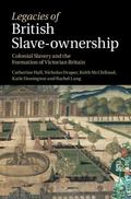 Legacies of British Slave-Ownership : Colonial Slavery and the Formation of Victorian Britain