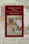 Holy City of Medina : Sacred Space in Early Islamic Arabia