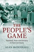 People's Game : Football, State and Society in East Germany