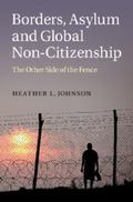 Borders, Asylum and Global Non-Citizenship : The Other Side of the Fence