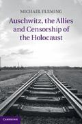 Auschwitz, the Allies and the Censorship of the Holocaust