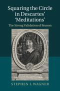Squaring the Circle in Descartes' Meditations : The Strong Validation of Reason