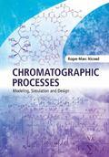 Chromatographic Processes : Modeling, Simulation and Design