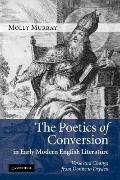 Poetics of Conversion in Early Modern English Literature : Verse and Change from Donne to Dr...