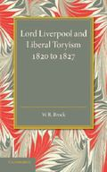 Lord Liverpool and Liberal Toryism : 1820 To 1827
