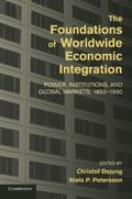 Foundations of Worldwide Economic Integration : Power, Institutions, and Global Markets, 185...